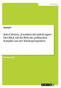 """Italo Calvinos """"Il Sentiero Dei Nidi Di Ragno. Der Blick Auf Die Welt Des Politischen Kampfes Aus Der Kinderperspektive"""