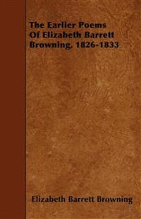 The Earlier Poems Of Elizabeth Barrett Browning, 1826-1833