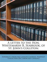 A letter to the Hon. Whitemarsh B. Seabrook, of St. John's Colleton;