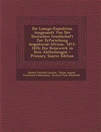 Die Loango-Expedition Ausgesandt Von Der Deutschen Gesellschaft Zur Erforschung Aequatorial-Africas, 1873-1876: Ein Reisewerk in Drei Abtheilungen - P
