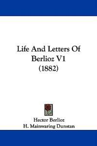 Life and Letters of Berlioz