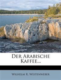 Der arabische Kaffee, in naturgeschichtlicher, chemischer, diätetischer und ärztlicher Beziehung für Aerzte und Nichtärzte, Zweite Ausgabe
