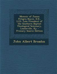 Memoir of James Petigru Boyce, D.D., LL.D.: Late President of the Southern Baptist Theological Seminary, Louiseville, KY - Primary Source Edition