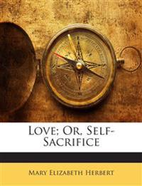 Love; Or, Self-Sacrifice