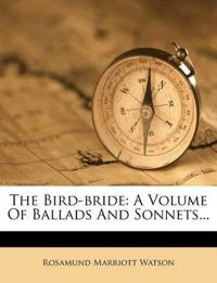 The Bird-bride: A Volume Of Ballads And Sonnets...