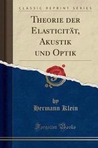 Theorie der Elasticität, Akustik und Optik (Classic Reprint)