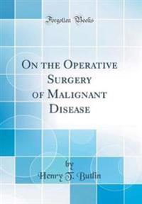 On the Operative Surgery of Malignant Disease (Classic Reprint)