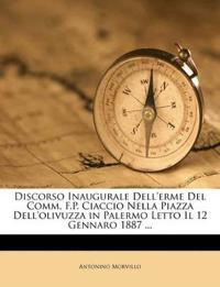 Discorso Inaugurale Dell'erme Del Comm. F.P. Ciaccio Nella Piazza Dell'olivuzza in Palermo Letto Il 12 Gennaro 1887 ...