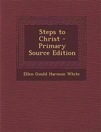 Steps to Christ - Primary Source Edition