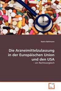 Die Arzneimittelzulassung in Der Europaischen Union Und Den USA