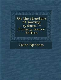 On the Structure of Moving Cyclones - Primary Source Edition