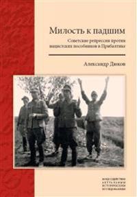 Milost k padshim: Sovetskie repressii protiv natsistskikh posobnikov v Pribaltike.