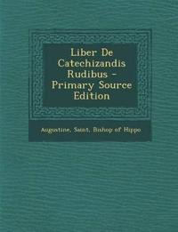 Liber De Catechizandis Rudibus - Primary Source Edition