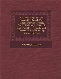 A Genealogy of the Duke-Shepherd-Van Metre Family: From Civil, Military, Church and Family Records and Documents - Primary Source Edition