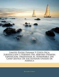 Limites Entre Panama Y Costa Rica, Jurisdiccion Y Poderes Del Arbitro: Primera Exposicion, Presentada Al Honorable the Chief Justice De Los Estador Un