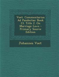 Voet. Commentarius Ad Pandectas: Book 23. Title 2. On Marriage Laws - Primary Source Edition