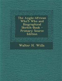Anglo-African Who's Who and Biographical Sketch-Book