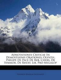 Adnotationes Criticae In Demosthenis Orationes: Olynth. Philipp. De Pace De Reb. Chers. De Symmor. De Rhod. Lib. Pro Megalop