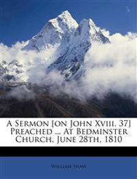 A Sermon [on John Xviii. 37] Preached ... At Bedminster Church, June 28th, 1810