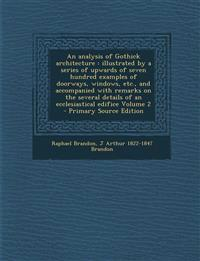 An analysis of Gothick architecture : illustrated by a series of upwards of seven hundred examples of doorways, windows, etc., and accompanied with re