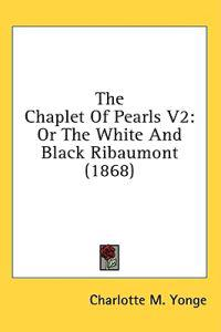 The Chaplet Of Pearls V2: Or The White And Black Ribaumont (1868)
