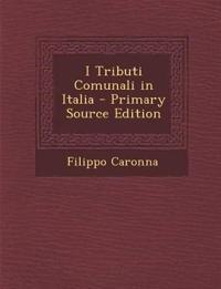 I Tributi Comunali in Italia - Primary Source Edition