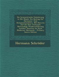 Die Symmetrische Umkehrung in Der Musik: Ein Beitrag Zur Harmonie- Und Kompositionslehre, Mit Hinweis Auf Die Hier Technisch Notwendige Wiederinführun