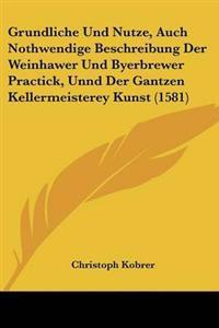 Grundliche Und Nutze, Auch Nothwendige Beschreibung Der Weinhawer Und Byerbrewer Practick, Unnd Der Gantzen Kellermeisterey Kunst (1581)