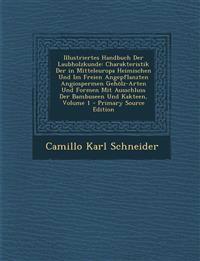 Illustriertes Handbuch Der Laubholzkunde: Charakteristik Der in Mitteleuropa Heimischen Und Im Freien Angepflanzten Angiospermen Geholz-Arten Und Form