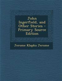 John Ingerfield, and Other Stories - Primary Source Edition