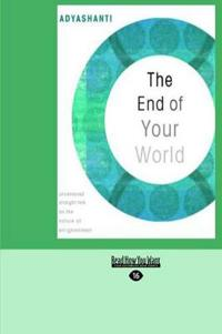 The End of Your World: Uncensored Straight Talk on the Nature of Enlightenment (Easyread Large Edition)