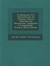 El Katipunan Ó El Filibusterismo En Filipinas: Crónica Ilustrada Con Documentos, Autógrafos Y Fotograbados