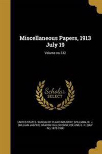 MISC PAPERS 1913 JULY 19 VOLUM