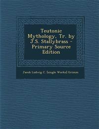 Teutonic Mythology, Tr. by J.S. Stallybrass - Primary Source Edition