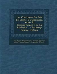Les Coutumes Du Pais Et Duché D'angoumois, Aunis Et Gouvernement De La Rochelle...