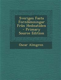 Sveriges Fasta Fornlamningar Fran Hednatiden - Primary Source Edition