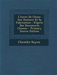 L'encre De Chine: Son Histoire Et Sa Fabrication : D'après Des Documents Chinois