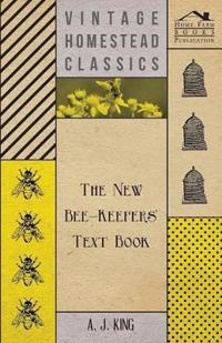 The New Bee-Keepers' Text Book