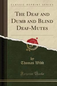 The Deaf and Dumb and Blind Deaf-Mutes (Classic Reprint)