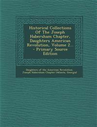 Historical Collections of the Joseph Habersham Chapter, Daughters American Revolution, Volume 2... - Primary Source Edition