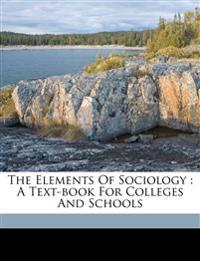 The elements of sociology : a text-book for colleges and schools