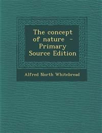 The concept of nature  - Primary Source Edition