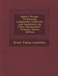 Baden's Kriegs-Verfassung, insbesondre Landwehr und Landsturm im 17ten Jahrhundert - Primary Source Edition
