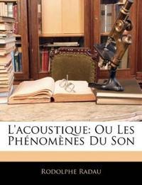 L'acoustique: Ou Les Phénomènes Du Son