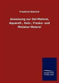 Anweisung Zur Oel-Malerei, Aquarell-, Holz-, Fresko- Und Miniatur-Malerei