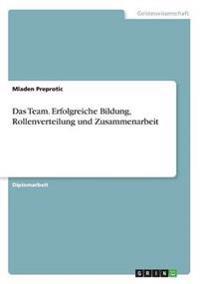 Das Team. Erfolgreiche Bildung, Rollenverteilung Und Zusammenarbeit