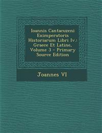 Ioannis Cantacuzeni Eximperatoris Historiarum Libri IV.: Graece Et Latine, Volume 3 - Primary Source Edition
