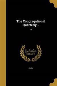 CONGREGATIONAL QUARTERLY V6