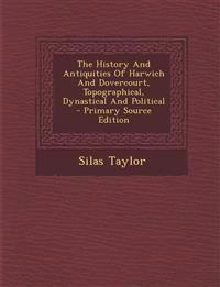 The History And Antiquities Of Harwich And Dovercourt, Topographical, Dynastical And Political - Primary Source Edition