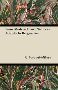 Some Modern French Writers - A Study In Bergsonism